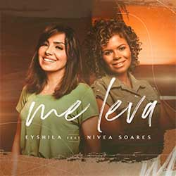 Baixar Música Gospel Me Leva - Eyshila feat. Nívea Soares Mp3