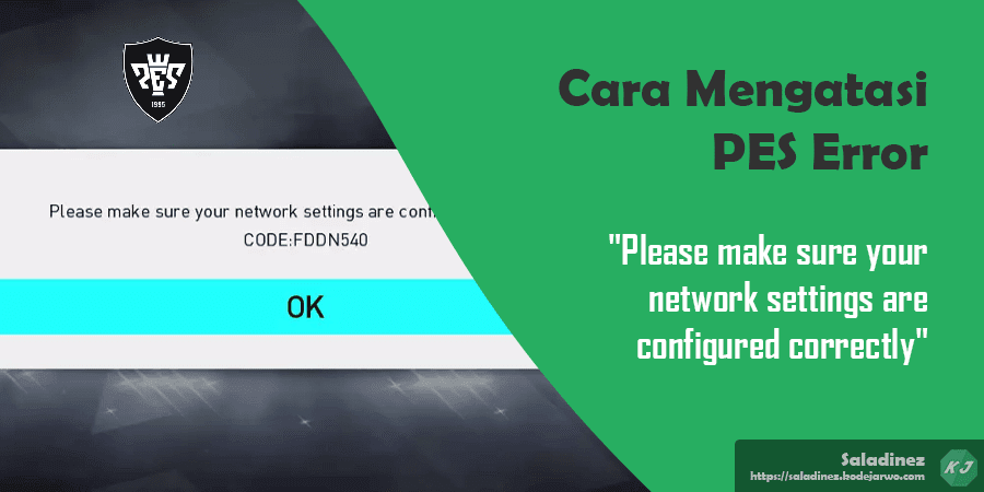 "Tips & Cara Mengatasi Error FDDN540 atau FDDN533 ""Please make sure your network settings are configured correctly"" PES 2016, 2017, 2018, 2019, 2020, & 2021"