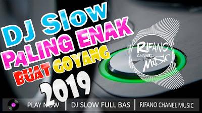 DJ Slow Remix Enak Buat Goyang