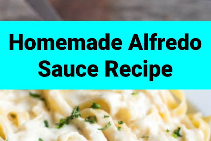Easy Delicious Homemade Alfredo Sauce Recipe For You