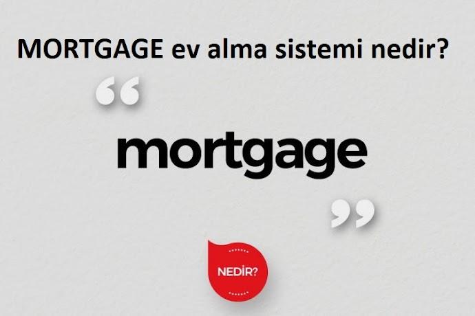 MORTGAGE ev alma sistemi nedir