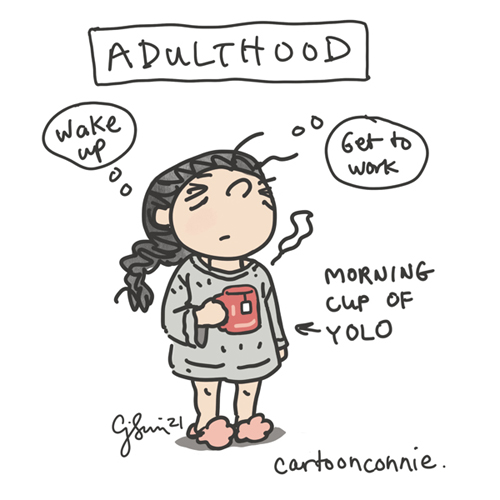 """Single-panel comic of a girl with a brain and a hot cup of tea, in a sweater, fluffy slippers, looking not quite woken up. Text caption pointing at mug: """"Morning cup of YOLO."""" Thought bubbles: """"Wake up"""" and """"Get to work."""" Heading: """"ADULTHOOD."""" Sketchbook webcomic by Connie Sun, cartoonconnie"""