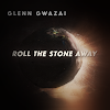 Music: ROLL THE STONE AWAY - Glenn Gwazai