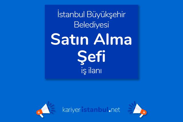 İstanbul Büyükşehir Belediyesi, satınalma şefi alımı yapacak. İBB Kariyer iş başvurusu nasıl yapılır? Detaylar kariyeristanbul.net'te!