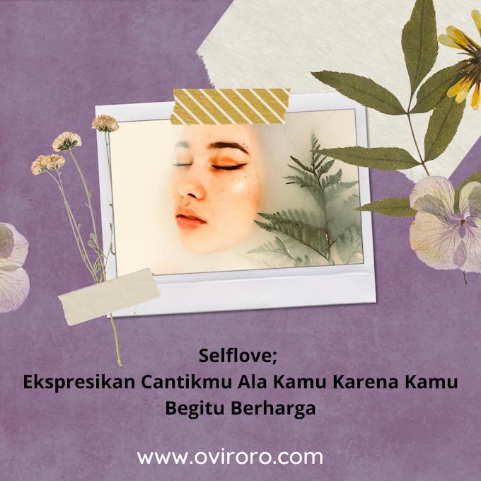 Selflove; Ekspresikan Cantikmu Ala Kamu Karena Kamu Begitu Berharga