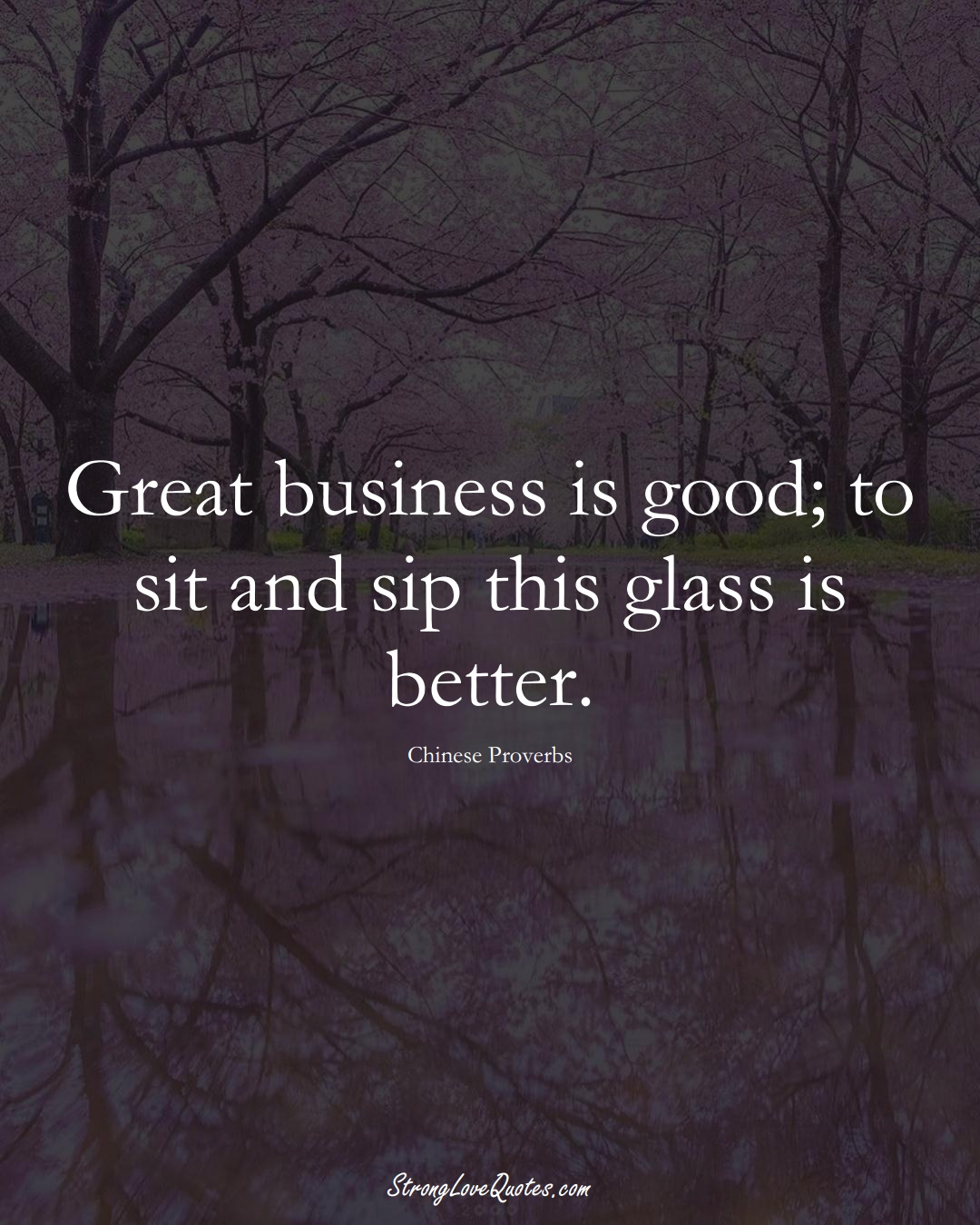 Great business is good; to sit and sip this glass is better. (Chinese Sayings);  #AsianSayings