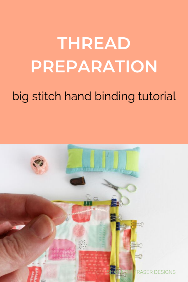 How to prepare your thread for Big Stitch Hand Quilted Binding | Quilt Binding Tutorial Part 3 | Shannon Fraser Designs #bigstitchquilting #handquilted #quiltingtutorial