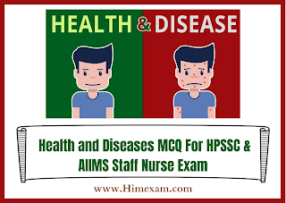 Health and Diseases MCQ For HPSSC  & AIIMS Staff Nurse Exam