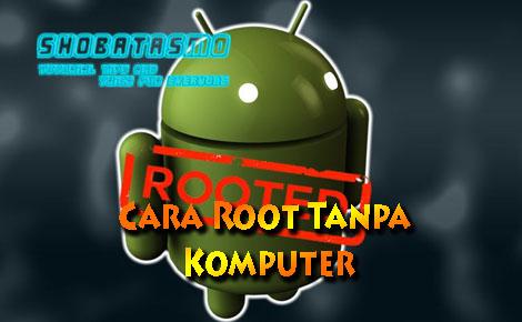Cara Root Tanpa Komputer