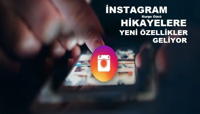 Instagram Hikayeler Yeni Özelliklerle Geliyor - Kurgu Gücü