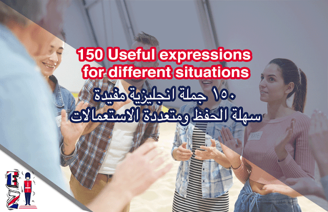 In this lesson you will learn 150 useful English expressions for different situations translated in Arabic.