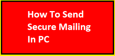 How To Send Secure Mailing In PC