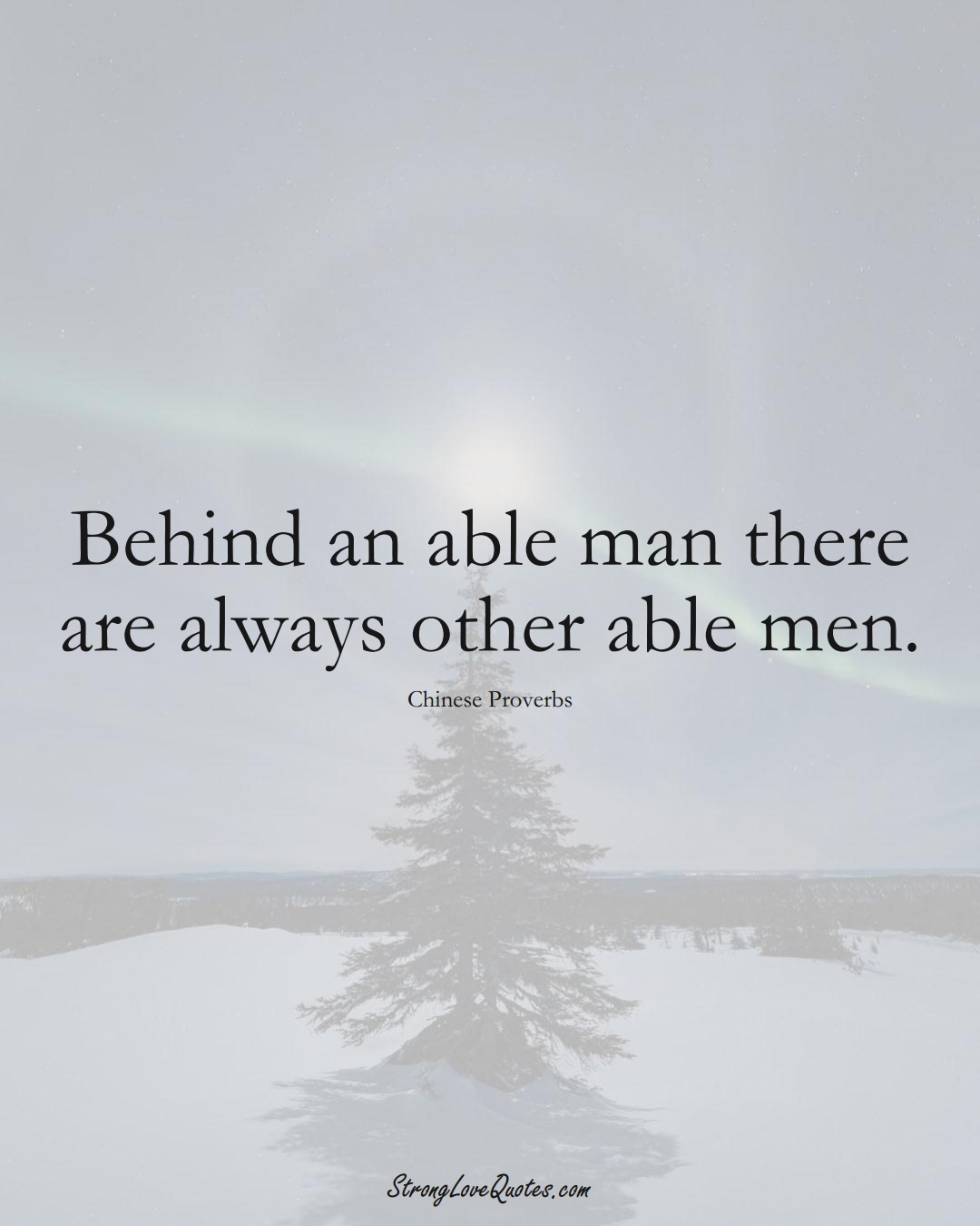 Behind an able man there are always other able men. (Chinese Sayings);  #AsianSayings