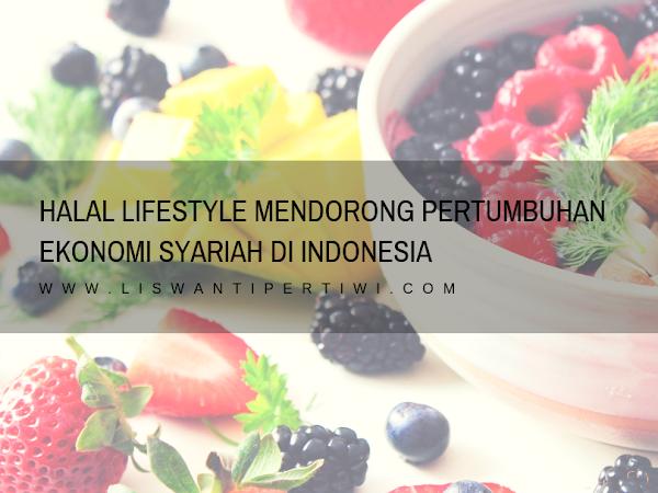 Halal Lifestyle Mendorong Pertumbuhan Ekonomi Syariah di Indonesia