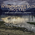 When Nature says - Not yet!