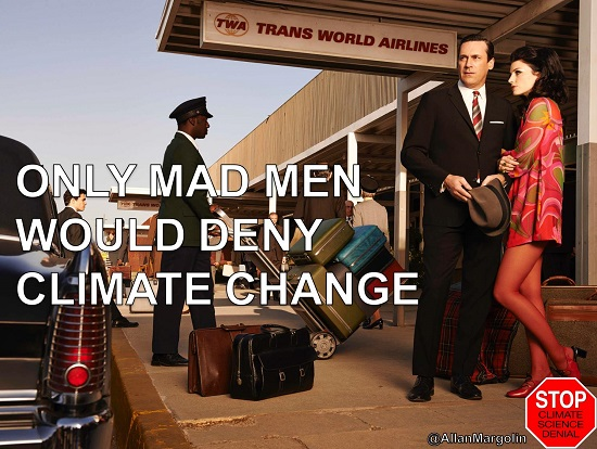 Poster of the Week - Only Mad Men Would Deny Climate Change (Hat tip to Stop Climate Science Denial)