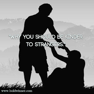 why you should be kinder to strangers