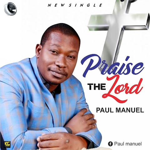 Music: Praise The Lord - Paul Manuel