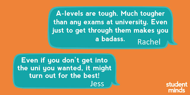 A-levels are tough. Much tougher than any exams at university. Even just to get through them makes you a badass' - Rachel and 'Even if you don't get into the uni you wanted, it might turn out for the best!' - Jess