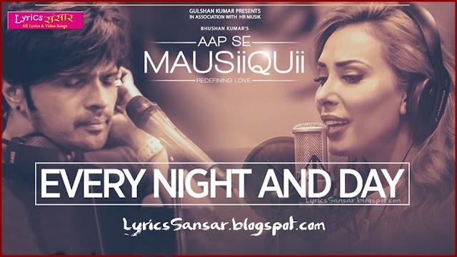 EVERY NIGHT AND DAY Lyrics : Aap Se Mausiiquii