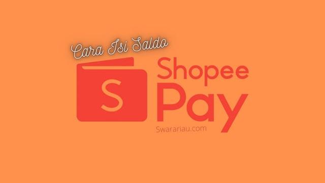 Cara Isi Saldo Shopeepay Terbaru 2021