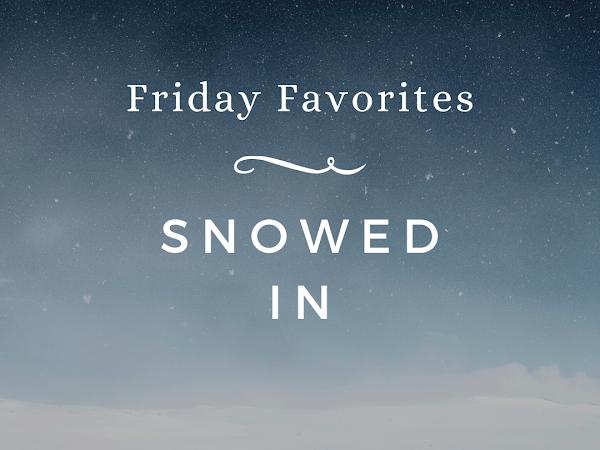 Friday Favorites-Snowed in