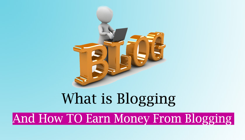what is blogging and how to earn money from blogging