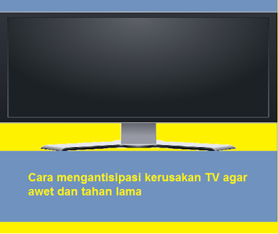 Cara mengantisipasi kerusakan TV agar awet dan tahan lama