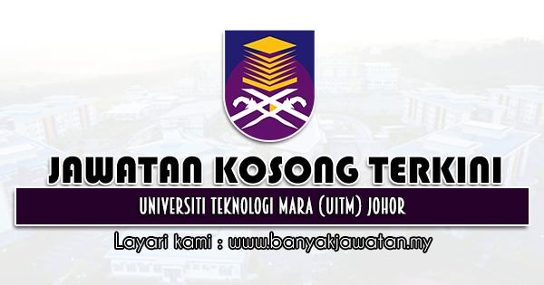 Jawatan Kosong 2021 di Universiti Teknologi Mara (UiTM) Johor