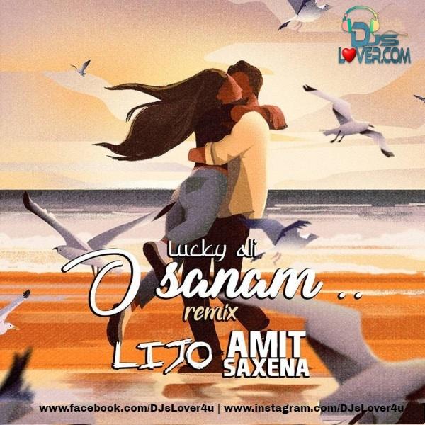 O Sanam Remix DJ Lijo x DJ Amit Saxena