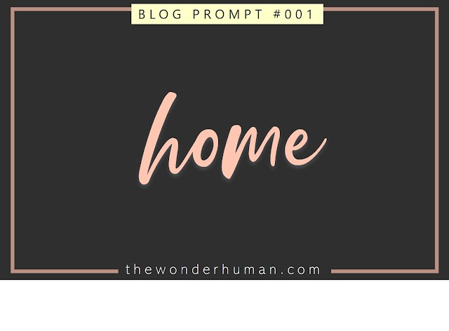 BLOG PROMPT #001 : HOME