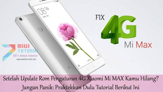 Setelah Update Rom Pengaturan 4G Xiaomi Mi MAX Kamu Hilang? Jangan Panik: Praktekkan Dulu Tutorial Berikut Ini