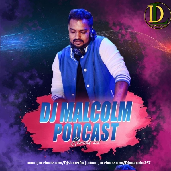 Dj Malcolm Podcast Series 21