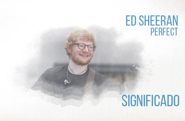 Perfect significado de la canción Ed Sheeran.