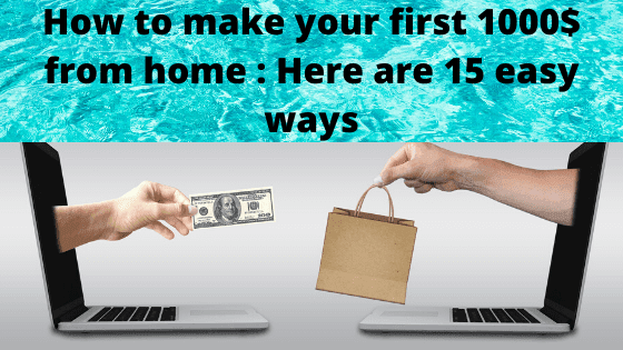 How to make your first 1000$ from home  Here are 15 easy ways