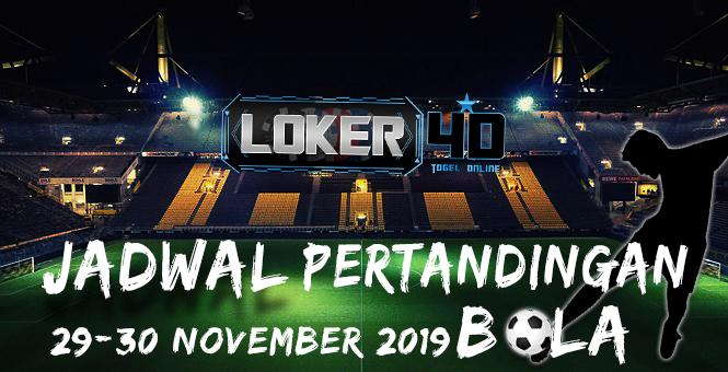 JADWAL PERTANDINGAN BOLA 29 – 30 NOVEMBER 2019