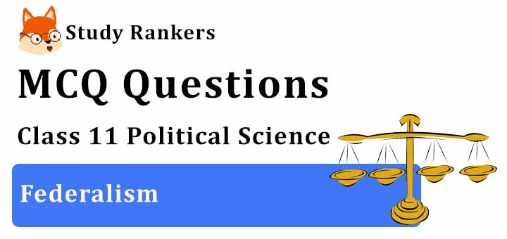 MCQ Questions for Class 11 Political Science: Ch 7 Federalism