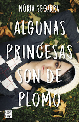 ALGUNAS PRINCESAS SON DE PLOMO Núria Segarra (CrossBooks - 7 Marzo 2017) LIBRO PORTADA