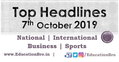 Top Headlines 7th October 2019: EducationBro