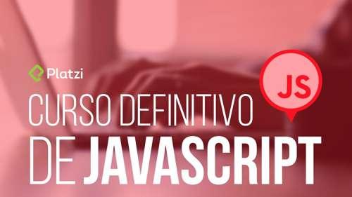 Curso Definitivo de JavaScript Platzi Domina y Construye