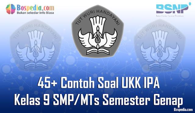 45+ Contoh Soal UKK IPA Kelas 9 SMP/MTs Semester Genap