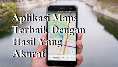 Aplikasi Maps Terbaik Dengan Hasil Yang Akurat