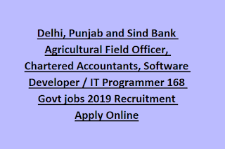 Delhi, Punjab and Sind Bank Agricultural Field Officer, Chartered Accountants, Software Developer / IT Programmer 168 Govt jobs 2019 Recruitment Apply Online