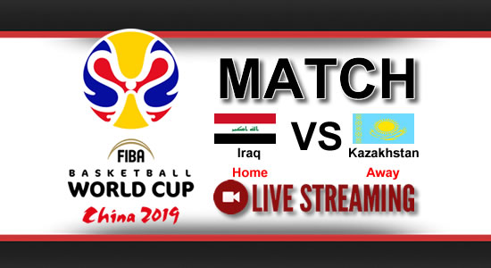 Livestream List: Iraq vs Kazakhstan June 30, 2018 Asian Qualifiers FIBA World Cup China 2019