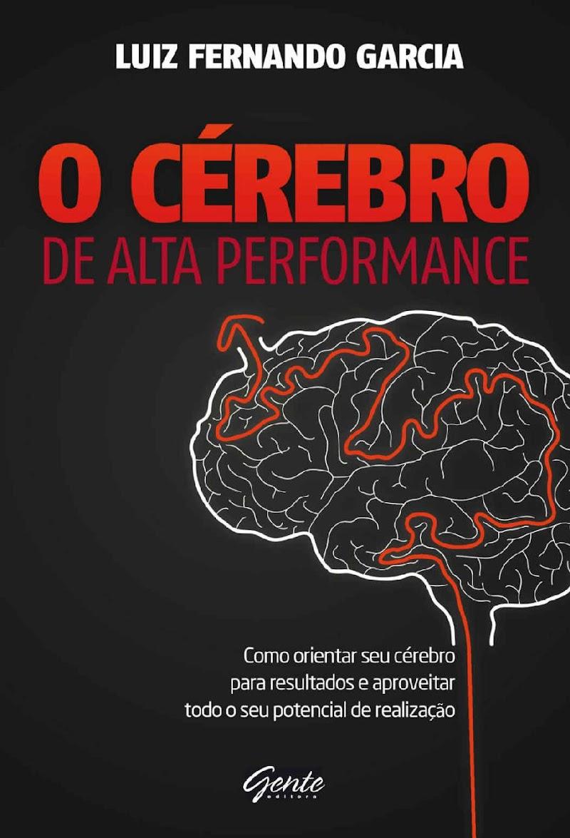 O Cérebro de Alta Performance – Luiz Fernando Garcia Download Grátis