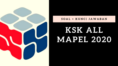 Download Soal KSK 2020 Semua Mapel + Kunci Jawaban
