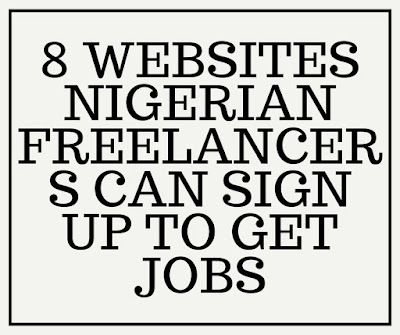 8 WEBSITES NIGERIAN FREELANCERS CAN SIGN UP TO GET JOBS