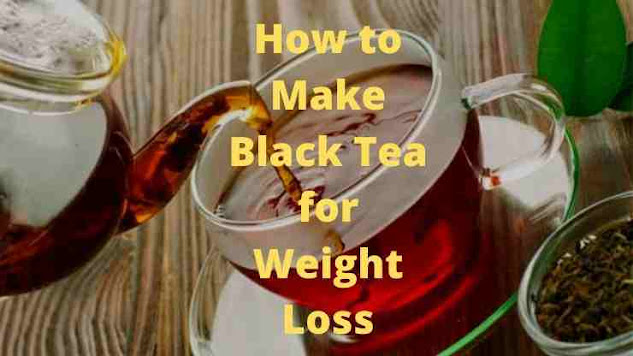 How to Make Black Tea for Weight Loss, How to Make Black Tea for Weight Loss at Home