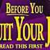 Before You Quit Your Job Read this first