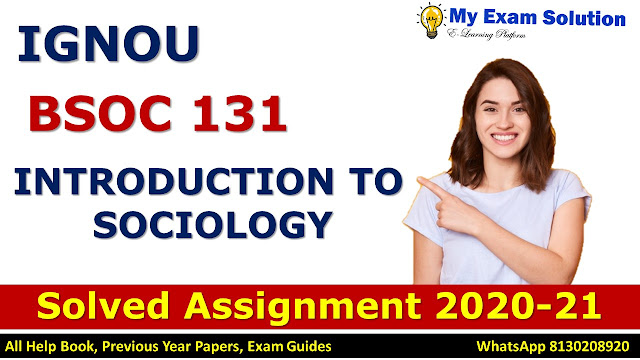 BSOC 131 INTRODUCTION TO SOCIOLOGY Solved Assignment 2020-21, BSOC 131 Solved Assignment 2020-21, IGNOU BSOC 131 Solved Assignment 2020-21, BA Assignment 2020-21